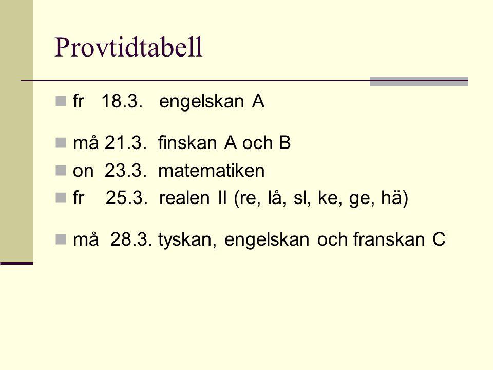Provtidtabell fr 18.3. engelskan A må 21.3. finskan A och B on 23.3. matematiken fr 25.3. realen II (re, lå, sl, ke, ge, hä) må 28.3. tyskan, engelska