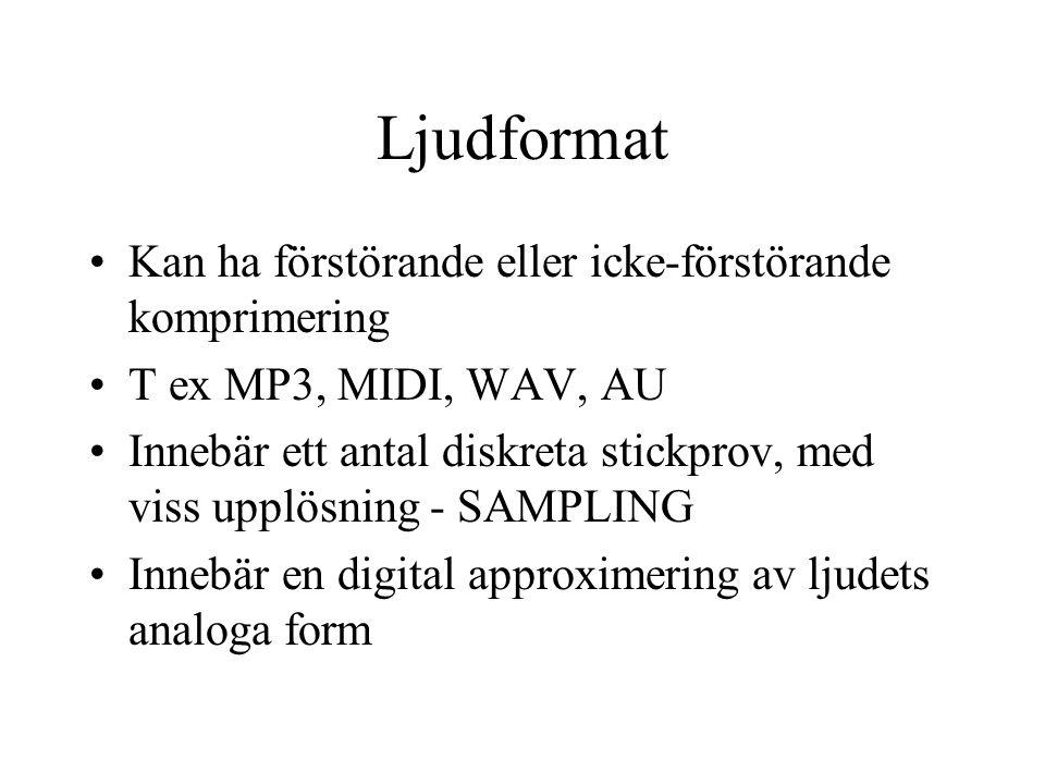 Ljudformat Kan ha förstörande eller icke-förstörande komprimering T ex MP3, MIDI, WAV, AU Innebär ett antal diskreta stickprov, med viss upplösning - SAMPLING Innebär en digital approximering av ljudets analoga form