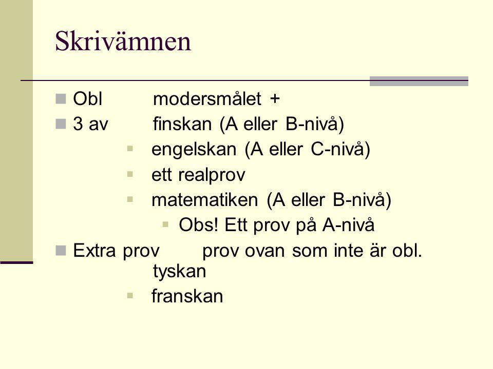 Skrivämnen Oblmodersmålet + 3 avfinskan (A eller B-nivå)  engelskan (A eller C-nivå)  ett realprov  matematiken (A eller B-nivå)  Obs.