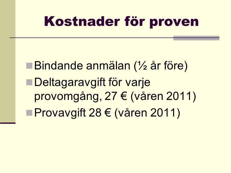 Kostnader för proven Bindande anmälan (½ år före) Deltagaravgift för varje provomgång, 27 € (våren 2011) Provavgift 28 € (våren 2011)