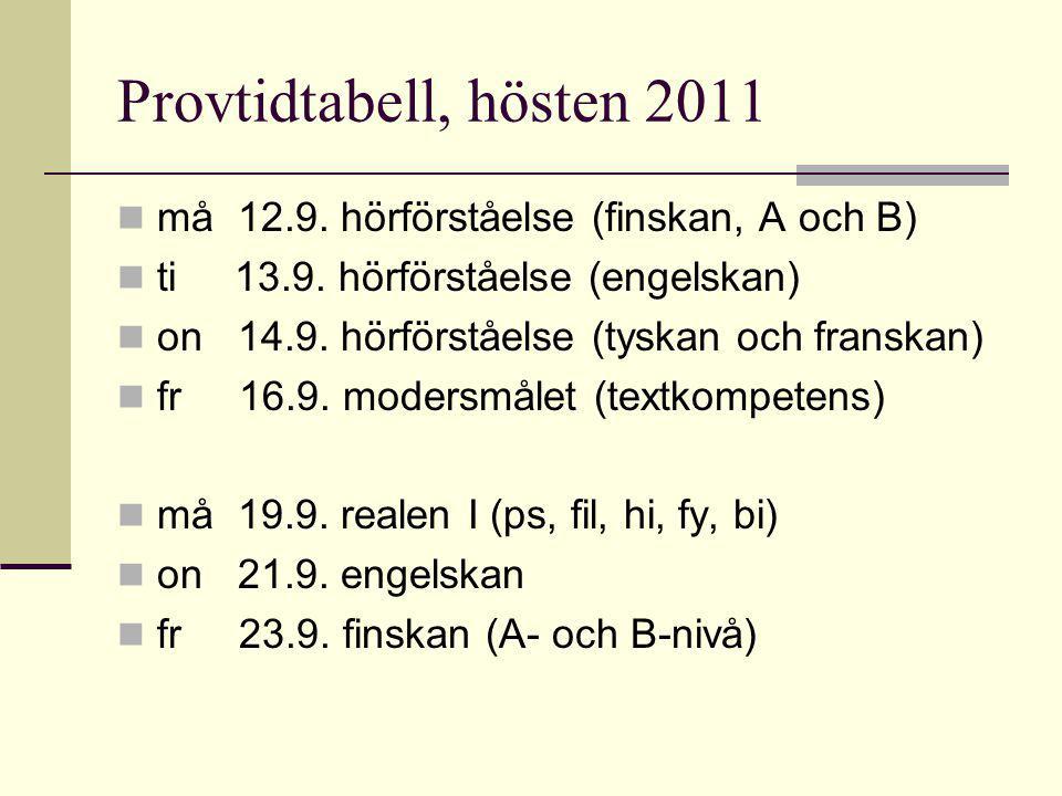Provtidtabell, hösten 2011 må 12.9. hörförståelse (finskan, A och B) ti 13.9.