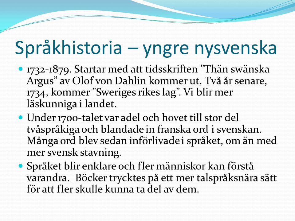 """Språkhistoria – yngre nysvenska 1732-1879. Startar med att tidsskriften """"Thän swänska Argus"""" av Olof von Dahlin kommer ut. Två år senare, 1734, kommer"""