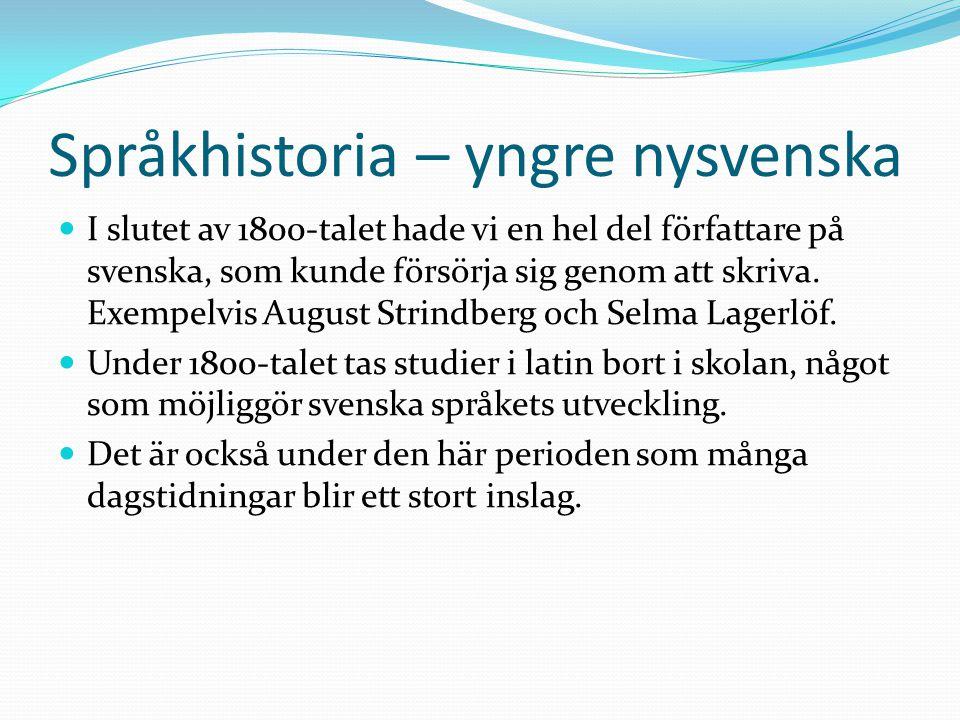 Språkhistoria – yngre nysvenska I slutet av 1800-talet hade vi en hel del författare på svenska, som kunde försörja sig genom att skriva. Exempelvis A