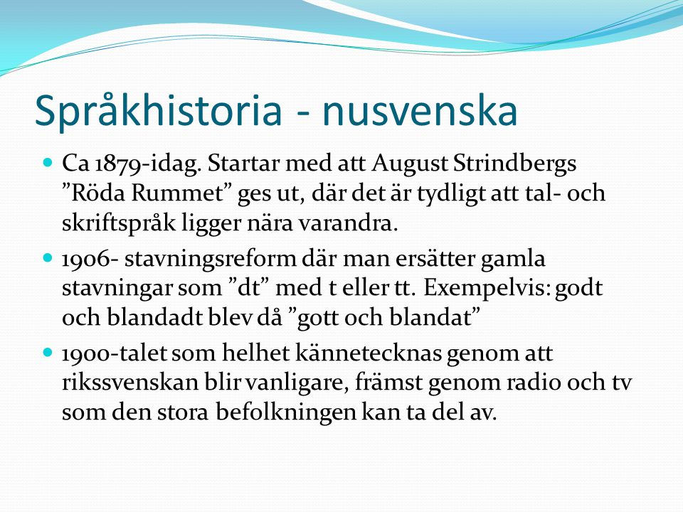 """Språkhistoria - nusvenska Ca 1879-idag. Startar med att August Strindbergs """"Röda Rummet"""" ges ut, där det är tydligt att tal- och skriftspråk ligger nä"""