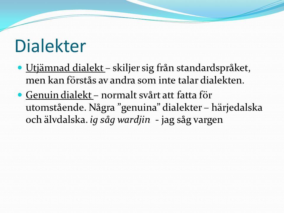 Dialekter Utjämnad dialekt – skiljer sig från standardspråket, men kan förstås av andra som inte talar dialekten. Genuin dialekt – normalt svårt att f