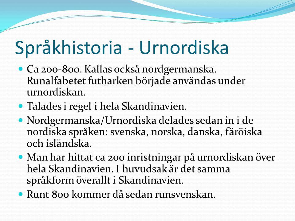 Språkhistoria - Urnordiska Ca 200-800. Kallas också nordgermanska. Runalfabetet futharken började användas under urnordiskan. Talades i regel i hela S