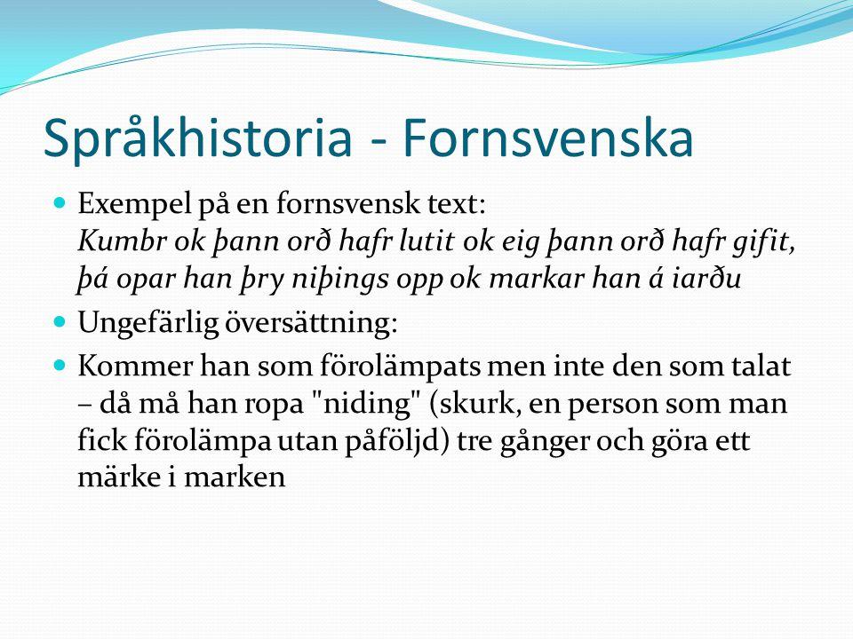 Språkhistoria - Fornsvenska Exempel på en fornsvensk text: Kumbr ok þann orð hafr lutit ok eig þann orð hafr gifit, þá opar han þry niþings opp ok mar