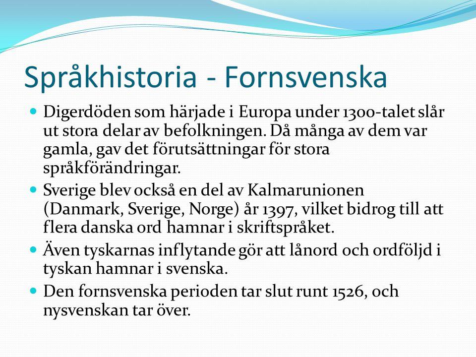 Språkhistoria - Fornsvenska Digerdöden som härjade i Europa under 1300-talet slår ut stora delar av befolkningen. Då många av dem var gamla, gav det f