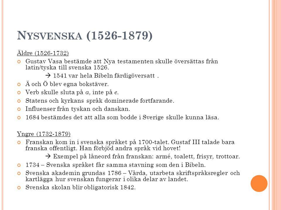N YSVENSKA (1526-1879) Äldre (1526-1732) Gustav Vasa bestämde att Nya testamenten skulle översättas från latin/tyska till svenska 1526.  1541 var hel