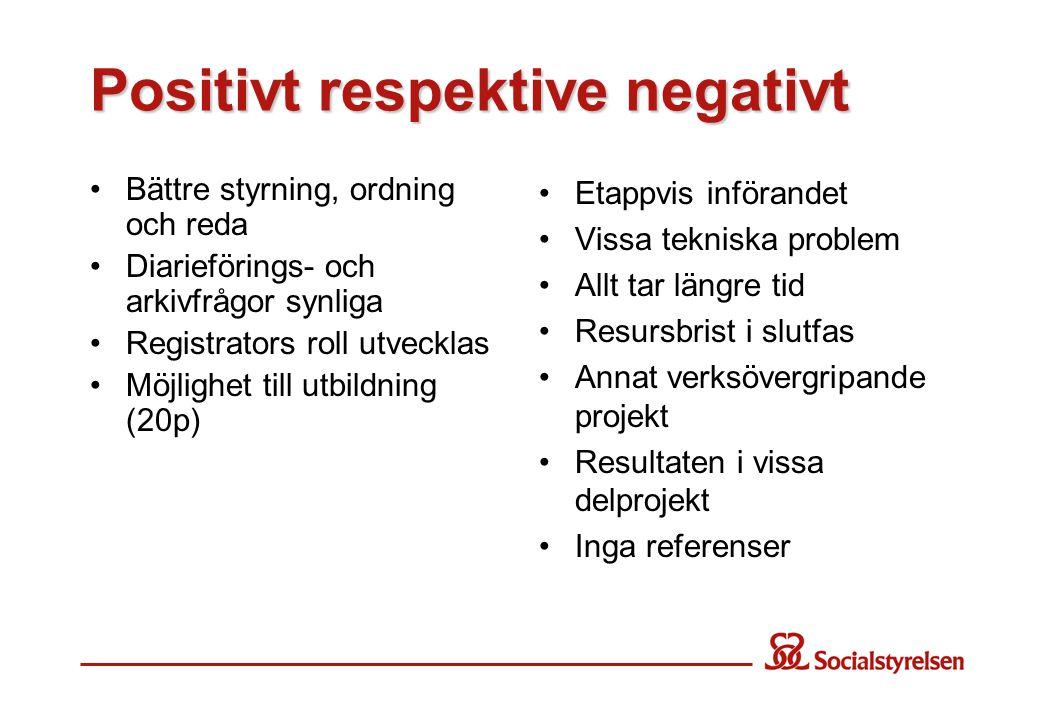 Positivt respektive negativt Bättre styrning, ordning och reda Diarieförings- och arkivfrågor synliga Registrators roll utvecklas Möjlighet till utbil