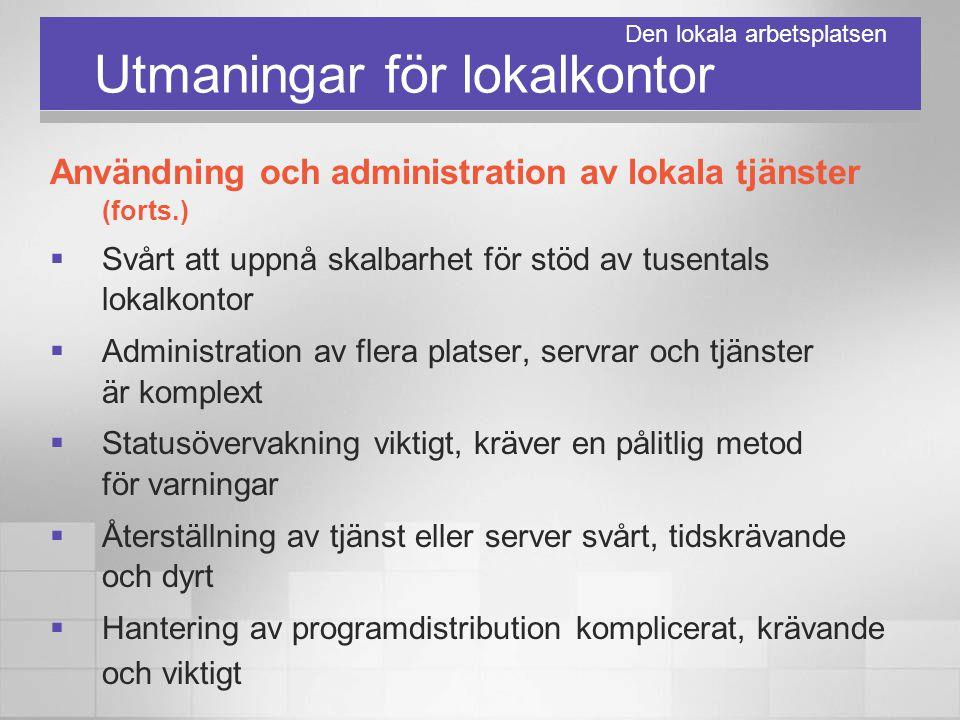 Utmaningar för lokalkontor Användning och administration av lokala tjänster (forts.)  Svårt att uppnå skalbarhet för stöd av tusentals lokalkontor 