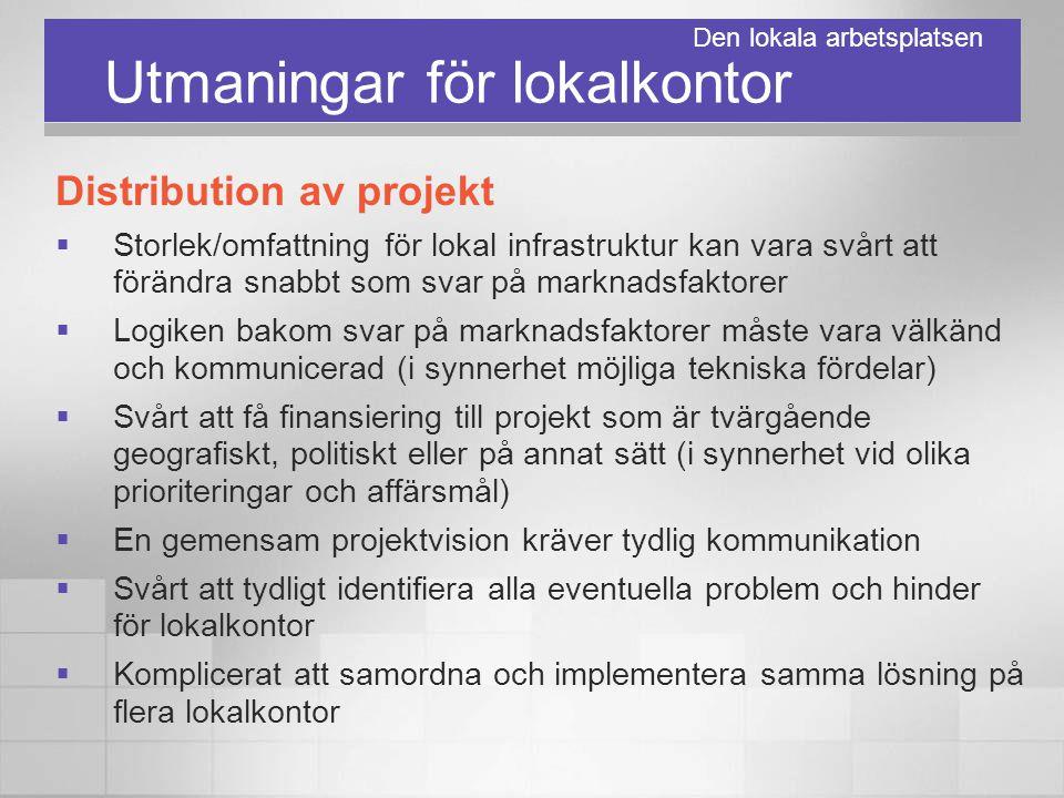 Utmaningar för lokalkontor Distribution av projekt  Storlek/omfattning för lokal infrastruktur kan vara svårt att förändra snabbt som svar på marknad