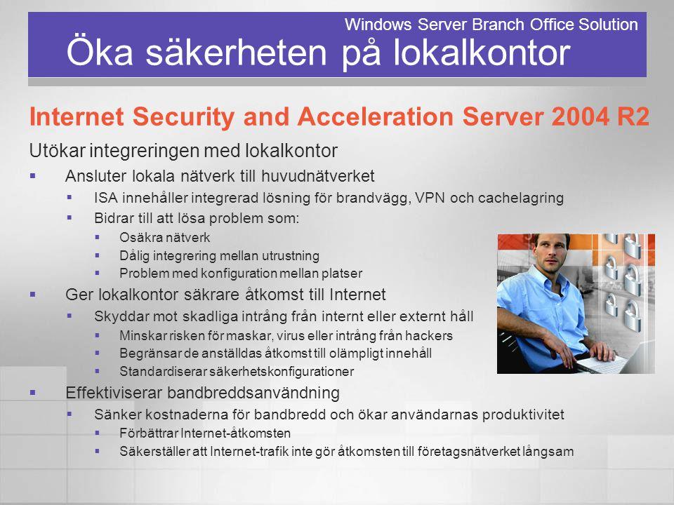Öka säkerheten på lokalkontor Internet Security and Acceleration Server 2004 R2 Utökar integreringen med lokalkontor  Ansluter lokala nätverk till hu