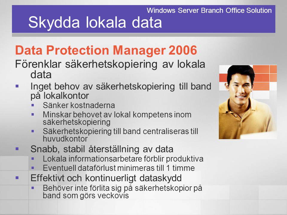 Skydda lokala data Data Protection Manager 2006 Förenklar säkerhetskopiering av lokala data  Inget behov av säkerhetskopiering till band på lokalkont