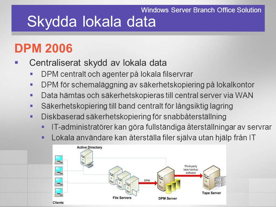 Skydda lokala data DPM 2006  Centraliserat skydd av lokala data  DPM centralt och agenter på lokala filservrar  DPM för schemaläggning av säkerhets