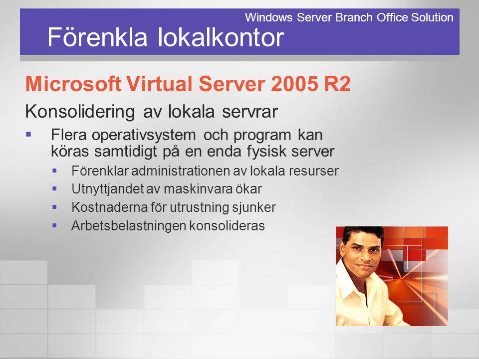 Förenkla lokalkontor Microsoft Virtual Server 2005 R2 Konsolidering av lokala servrar  Flera operativsystem och program kan köras samtidigt på en end