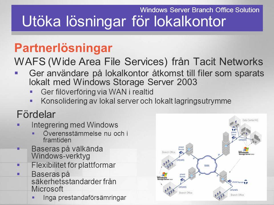 Utöka lösningar för lokalkontor Partnerlösningar WAFS (Wide Area File Services) från Tacit Networks  Ger användare på lokalkontor åtkomst till filer