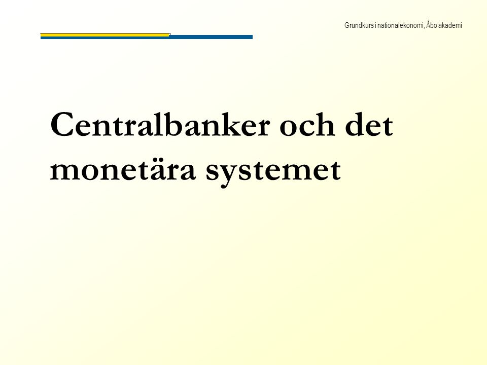 Grundkurs i nationalekonomi, Åbo akademi Centralbanker och det monetära systemet