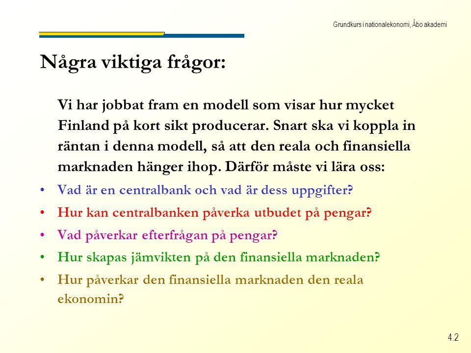 Grundkurs i nationalekonomi, Åbo akademi 4.2 Några viktiga frågor: Vi har jobbat fram en modell som visar hur mycket Finland på kort sikt producerar.