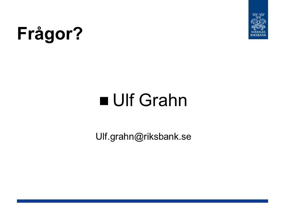 Frågor? Ulf Grahn Ulf.grahn@riksbank.se