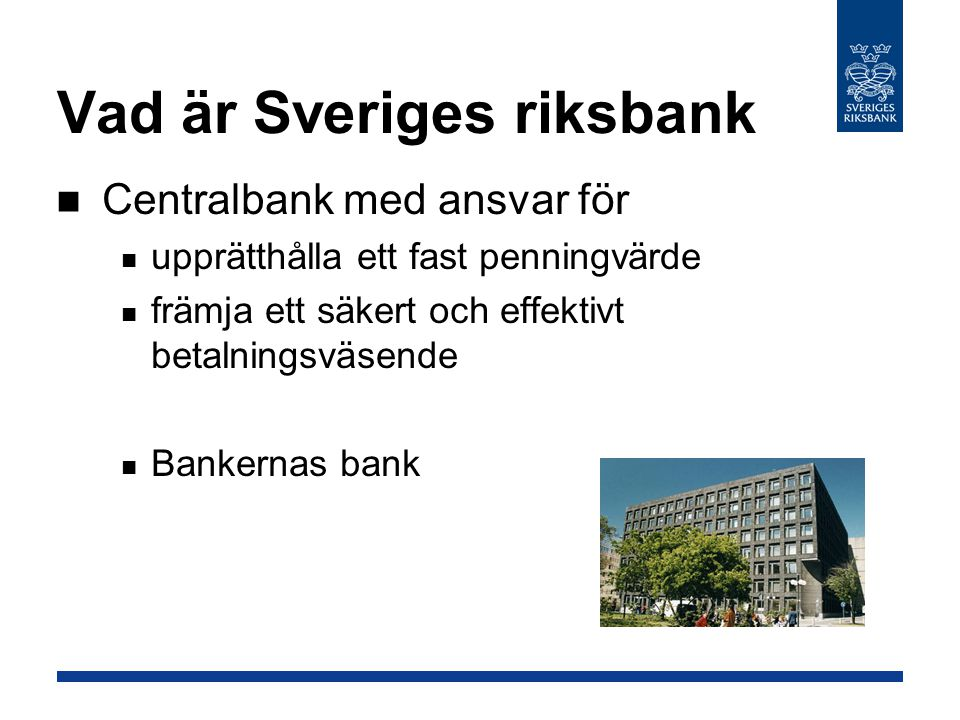 Vad är Sveriges riksbank Centralbank med ansvar för upprätthålla ett fast penningvärde främja ett säkert och effektivt betalningsväsende Bankernas bank