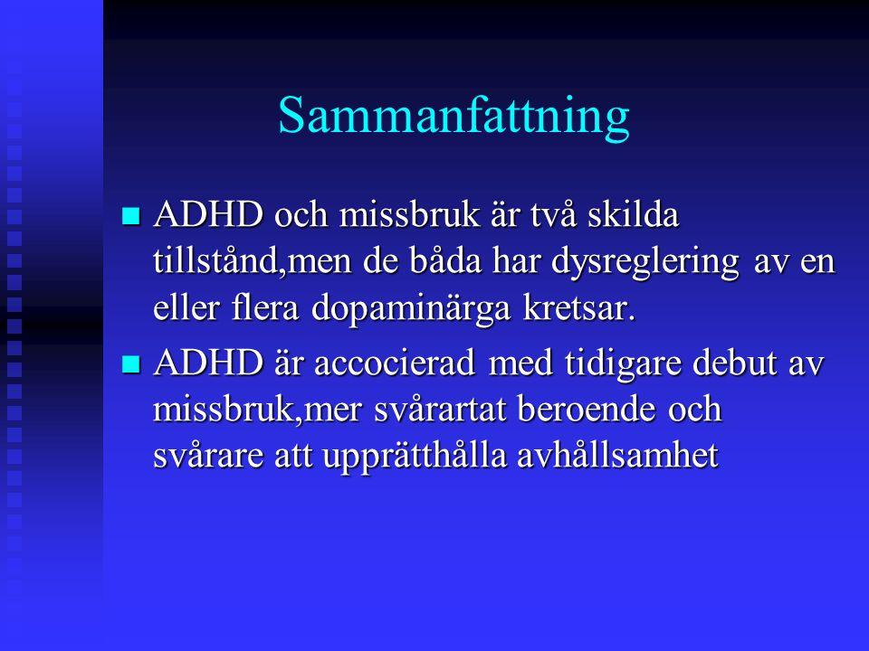 Sammanfattning ADHD och missbruk är två skilda tillstånd,men de båda har dysreglering av en eller flera dopaminärga kretsar. ADHD och missbruk är två