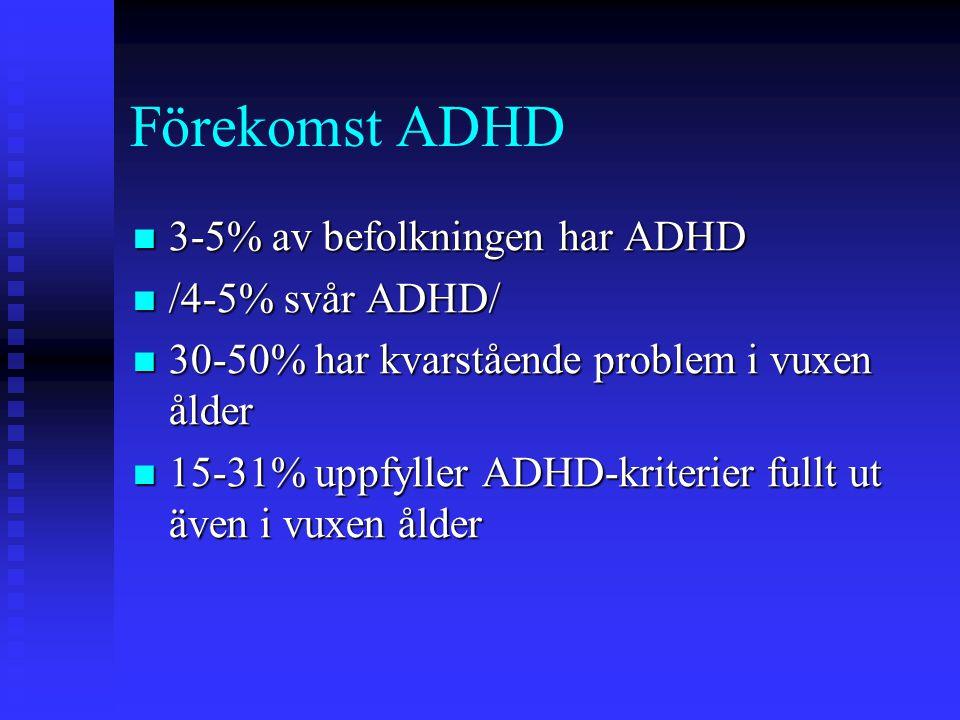 Förekomst ADHD 3-5% av befolkningen har ADHD 3-5% av befolkningen har ADHD /4-5% svår ADHD/ /4-5% svår ADHD/ 30-50% har kvarstående problem i vuxen ål