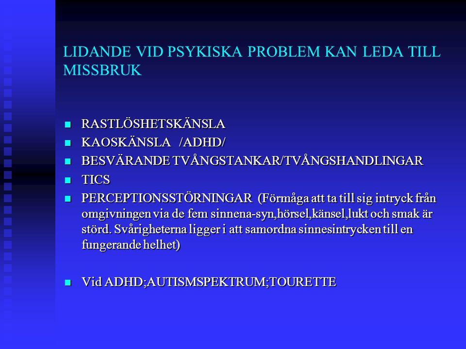 LIDANDE VID PSYKISKA PROBLEM KAN LEDA TILL MISSBRUK RASTLÖSHETSKÄNSLA RASTLÖSHETSKÄNSLA KAOSKÄNSLA /ADHD/ KAOSKÄNSLA /ADHD/ BESVÄRANDE TVÅNGSTANKAR/TV