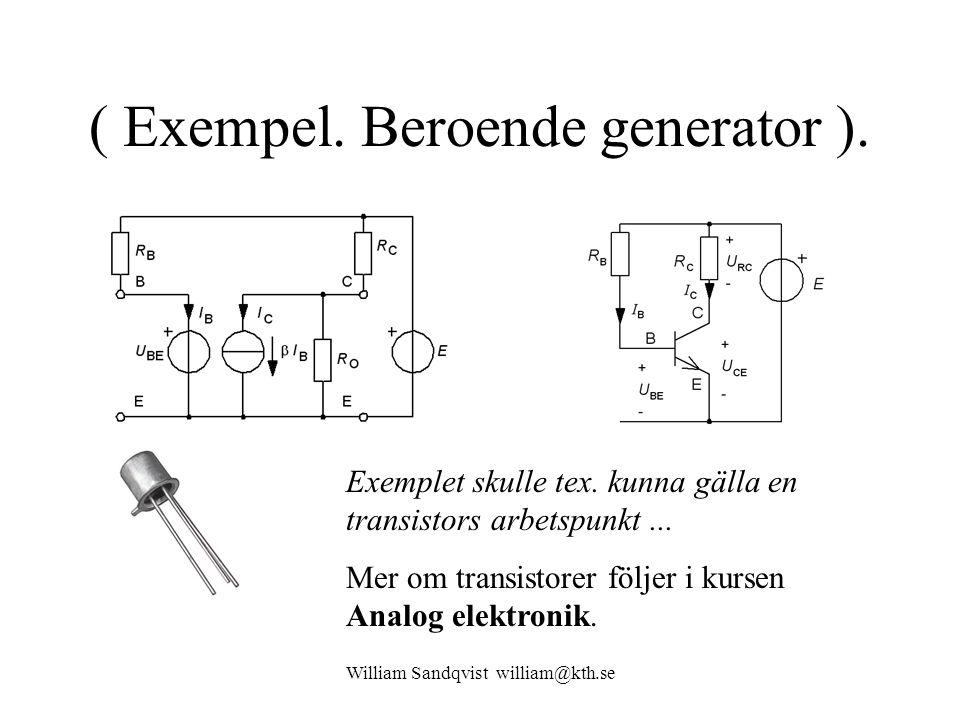 William Sandqvist william@kth.se ( Exempel. Beroende generator ). Exemplet skulle tex. kunna gälla en transistors arbetspunkt... Mer om transistorer f