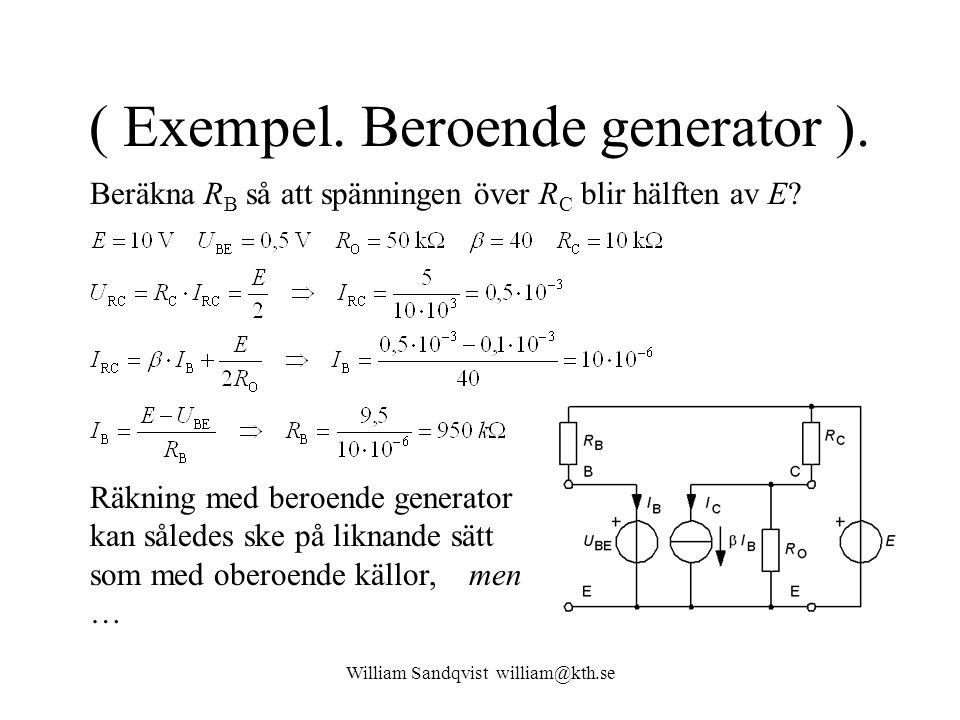 William Sandqvist william@kth.se ( Exempel. Beroende generator ). Beräkna R B så att spänningen över R C blir hälften av E? Räkning med beroende gener