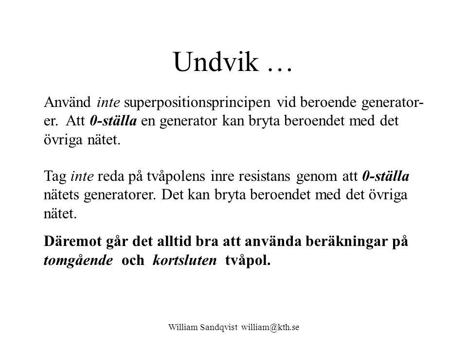 William Sandqvist william@kth.se Undvik … Använd inte superpositionsprincipen vid beroende generator- er. Att 0-ställa en generator kan bryta beroende