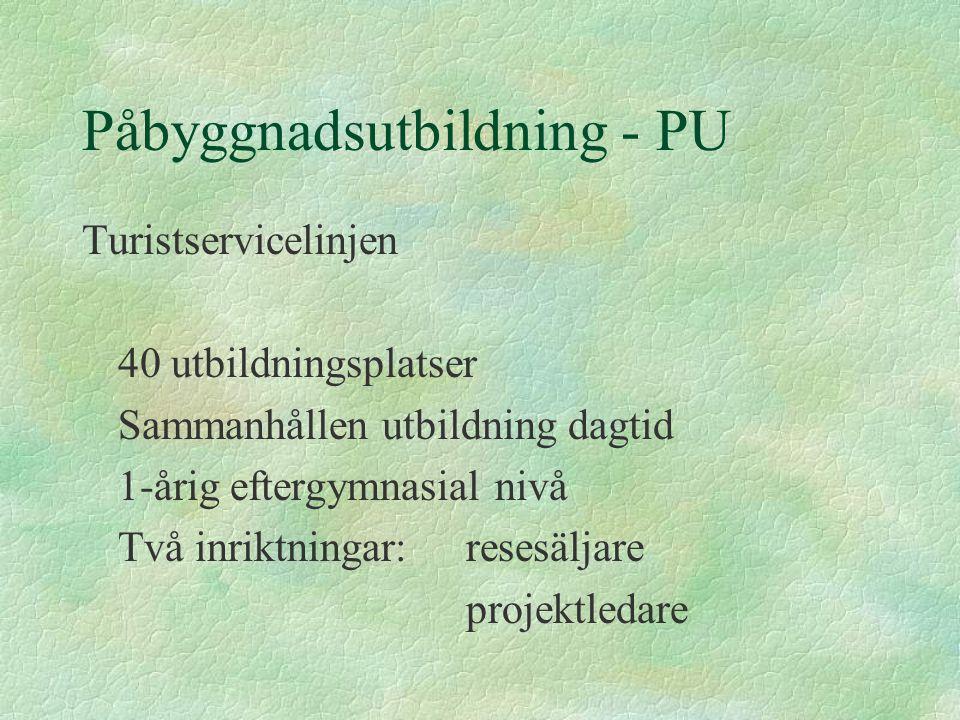 Påbyggnadsutbildning - PU Turistservicelinjen 40 utbildningsplatser Sammanhållen utbildning dagtid 1-årig eftergymnasial nivå Två inriktningar:resesäljare projektledare