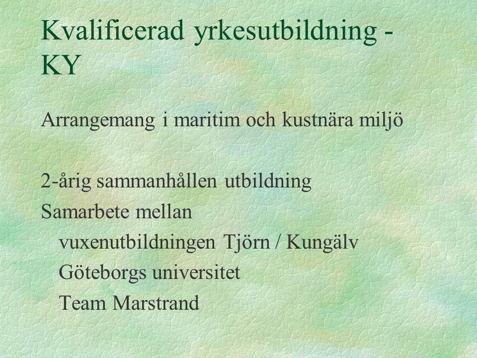 Kvalificerad yrkesutbildning - KY Arrangemang i maritim och kustnära miljö 2-årig sammanhållen utbildning Samarbete mellan vuxenutbildningen Tjörn / Kungälv Göteborgs universitet Team Marstrand