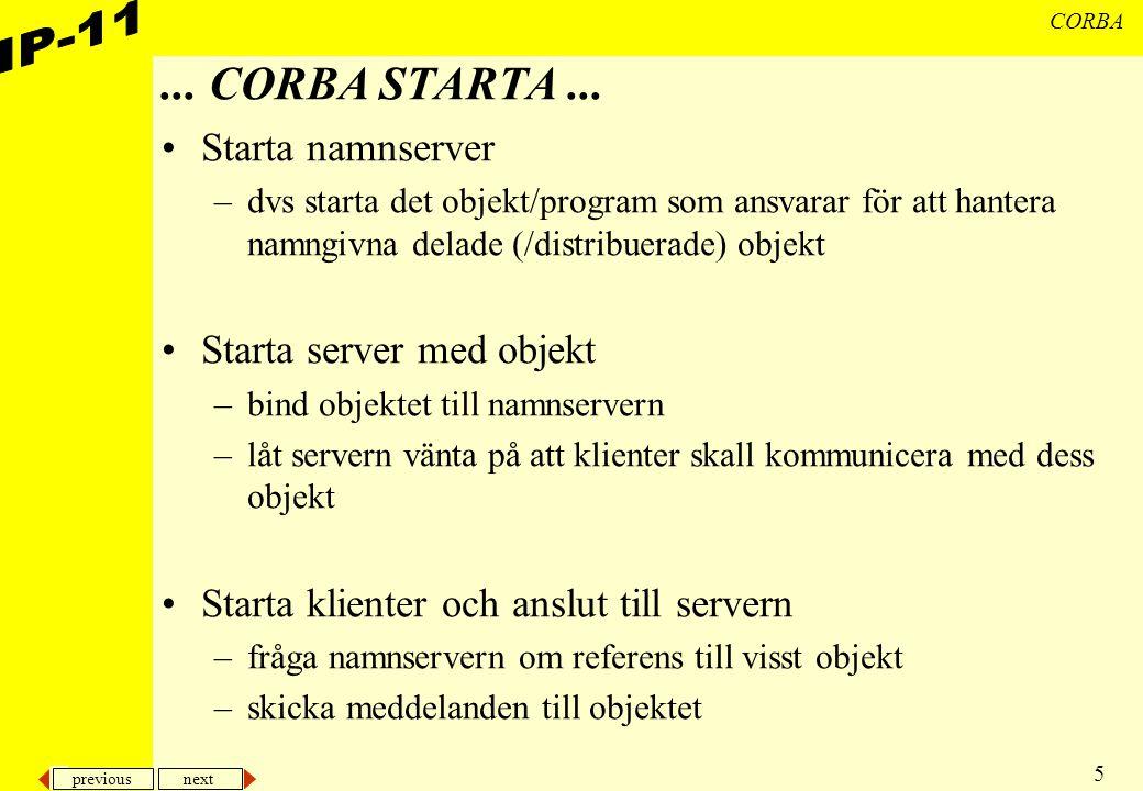 previous next 5 CORBA... CORBA STARTA... Starta namnserver –dvs starta det objekt/program som ansvarar för att hantera namngivna delade (/distribuerad