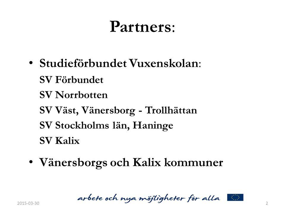 Partners: Studieförbundet Vuxenskolan: SV Förbundet SV Norrbotten SV Väst, Vänersborg - Trollhättan SV Stockholms län, Haninge SV Kalix Vänersborgs och Kalix kommuner 2015-03-302
