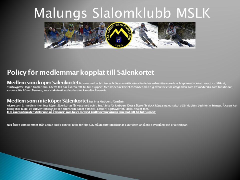 Malungs Slalomklubb MSLK Policy för medlemmar kopplat till Sälenkortet Medlem som köper Sälenkortet får vara med och träna och får som aktiv åkare ta