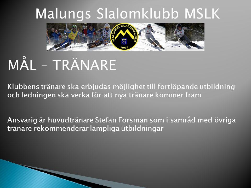 Malungs Slalomklubb MSLK MÅL – TRÄNARE Klubbens tränare ska erbjudas möjlighet till fortlöpande utbildning och ledningen ska verka för att nya tränare