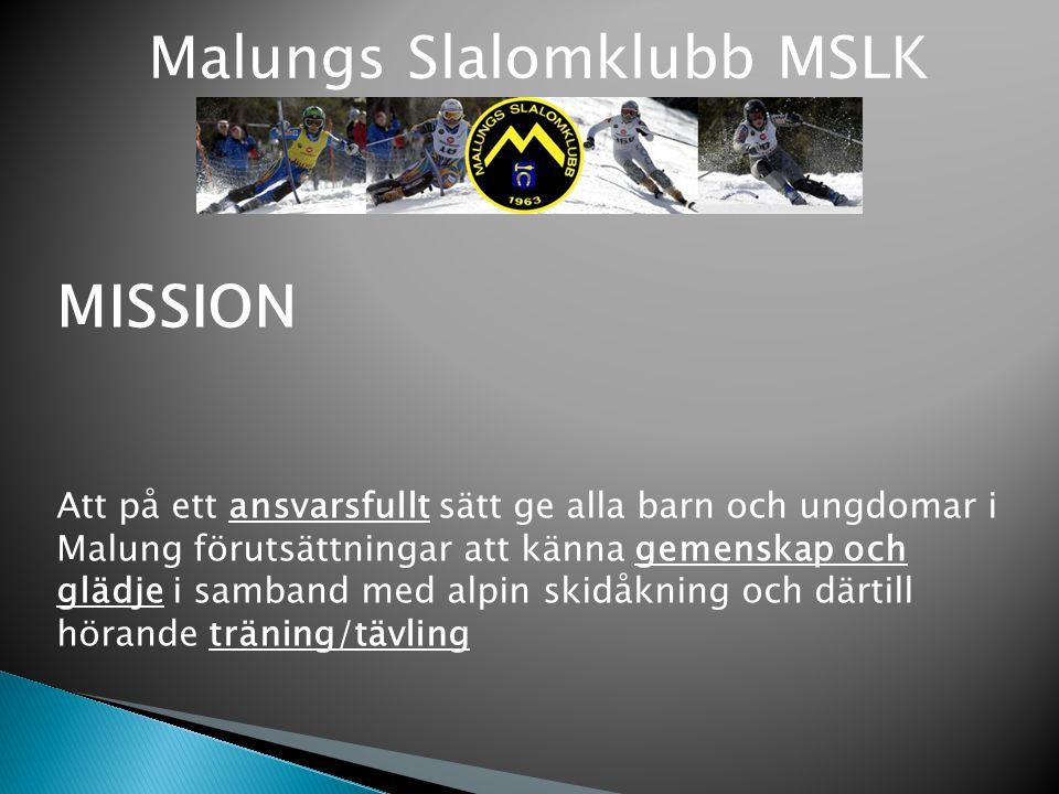 Malungs Slalomklubb MSLK MISSION Att på ett ansvarsfullt sätt ge alla barn och ungdomar i Malung förutsättningar att känna gemenskap och glädje i samb