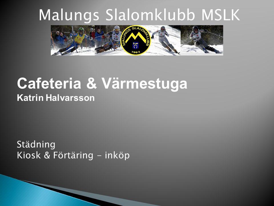 Malungs Slalomklubb MSLK Cafeteria & Värmestuga Katrin Halvarsson Städning Kiosk & Förtäring - inköp