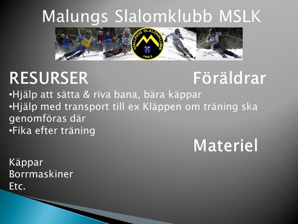 Malungs Slalomklubb MSLK RESURSER Föräldrar Hjälp att sätta & riva bana, bära käppar Hjälp med transport till ex Kläppen om träning ska genomföras där