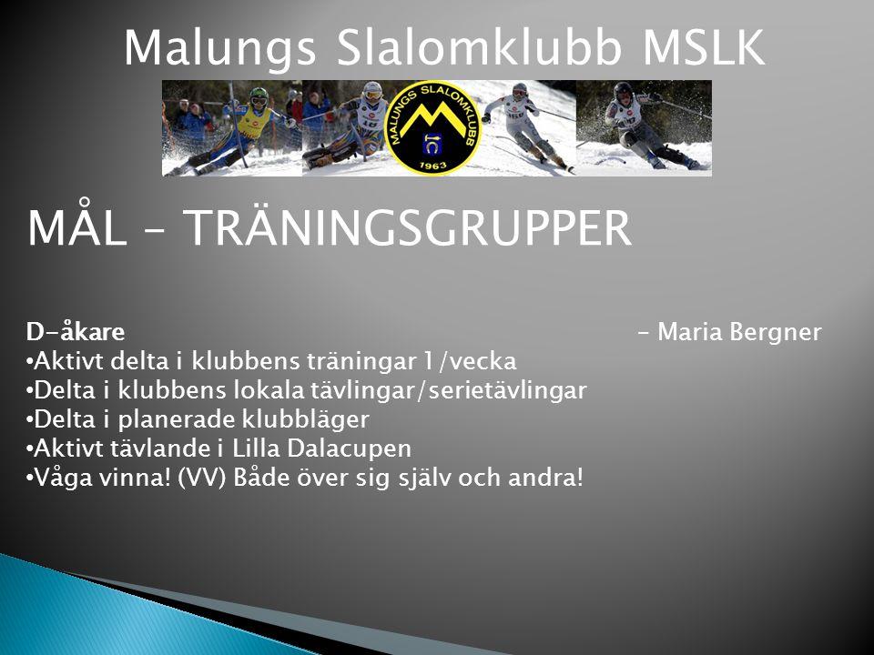 Malungs Slalomklubb MSLK MÅL – TRÄNINGSGRUPPER D-åkare – Maria Bergner Aktivt delta i klubbens träningar 1/vecka Delta i klubbens lokala tävlingar/ser