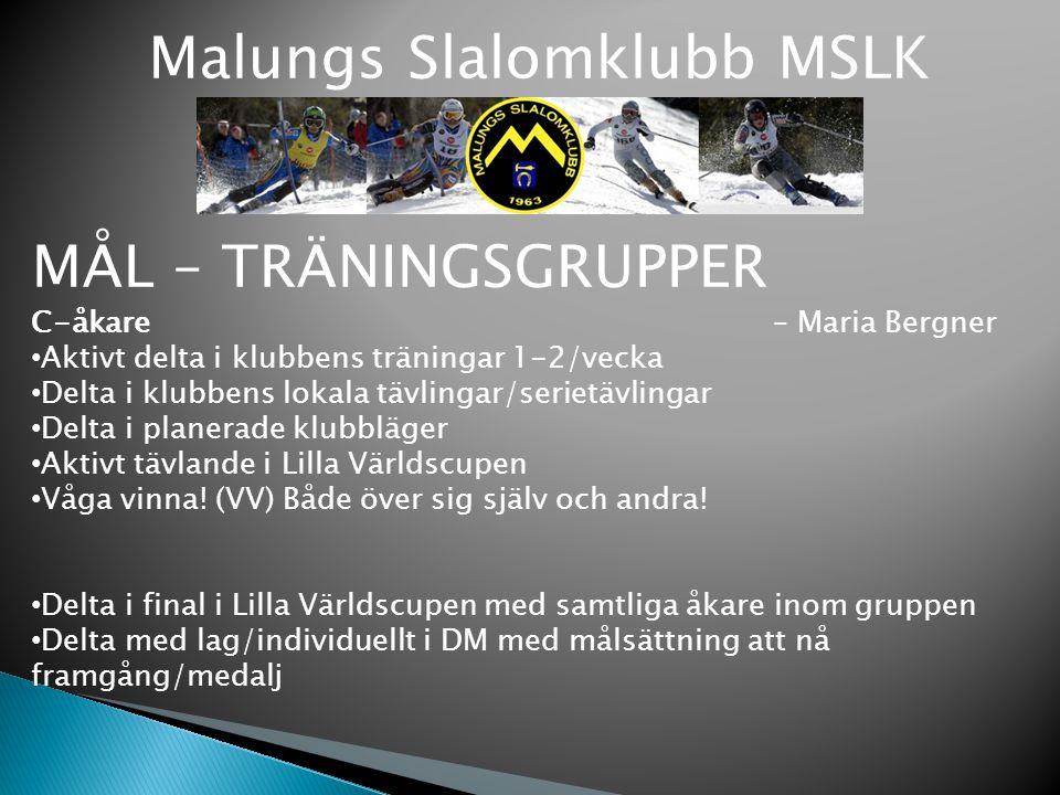 Malungs Slalomklubb MSLK MÅL – TRÄNINGSGRUPPER C-åkare – Maria Bergner Aktivt delta i klubbens träningar 1-2/vecka Delta i klubbens lokala tävlingar/s
