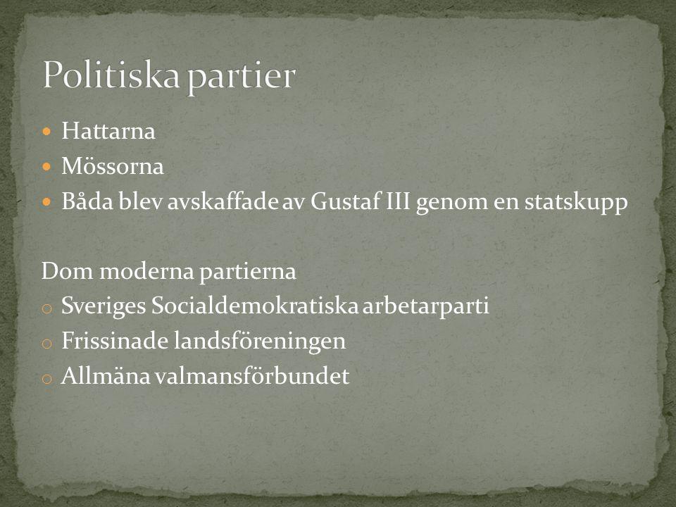 Hattarna Mössorna Båda blev avskaffade av Gustaf III genom en statskupp Dom moderna partierna o Sveriges Socialdemokratiska arbetarparti o Frissinade