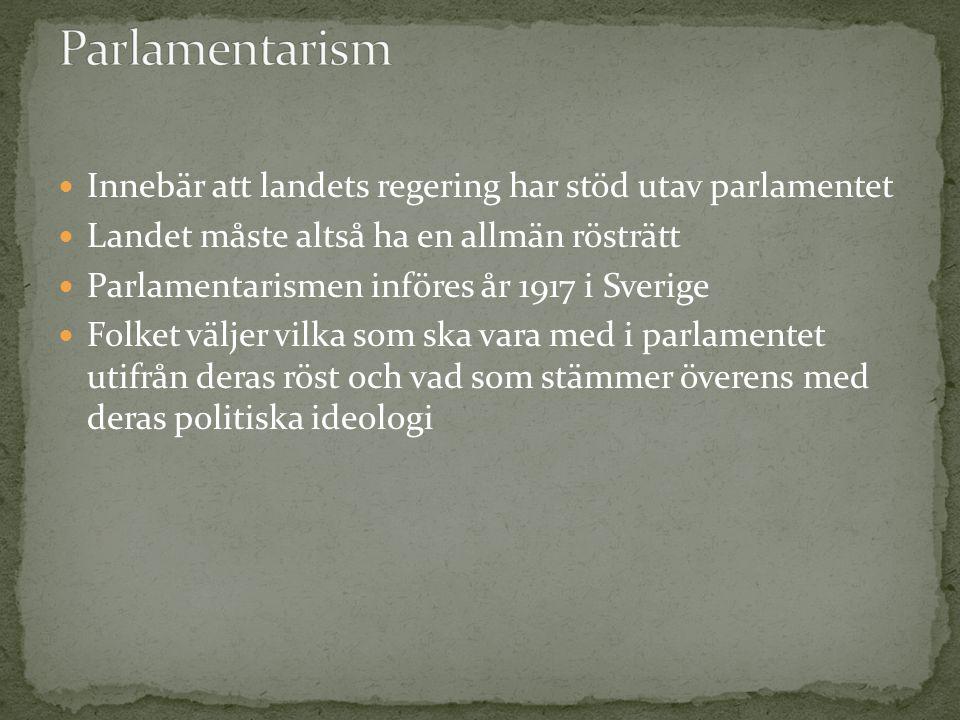 Innebär att landets regering har stöd utav parlamentet Landet måste altså ha en allmän rösträtt Parlamentarismen införes år 1917 i Sverige Folket välj