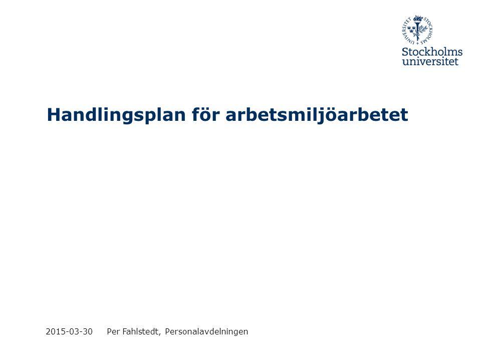 Handlingsplan för arbetsmiljöarbetet 2015-03-30Per Fahlstedt, Personalavdelningen