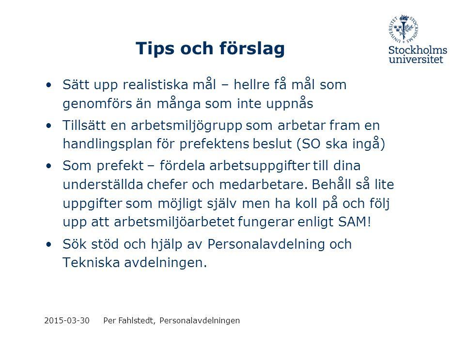 2015-03-30Per Fahlstedt, Personalavdelningen Tips och förslag Sätt upp realistiska mål – hellre få mål som genomförs än många som inte uppnås Tillsätt