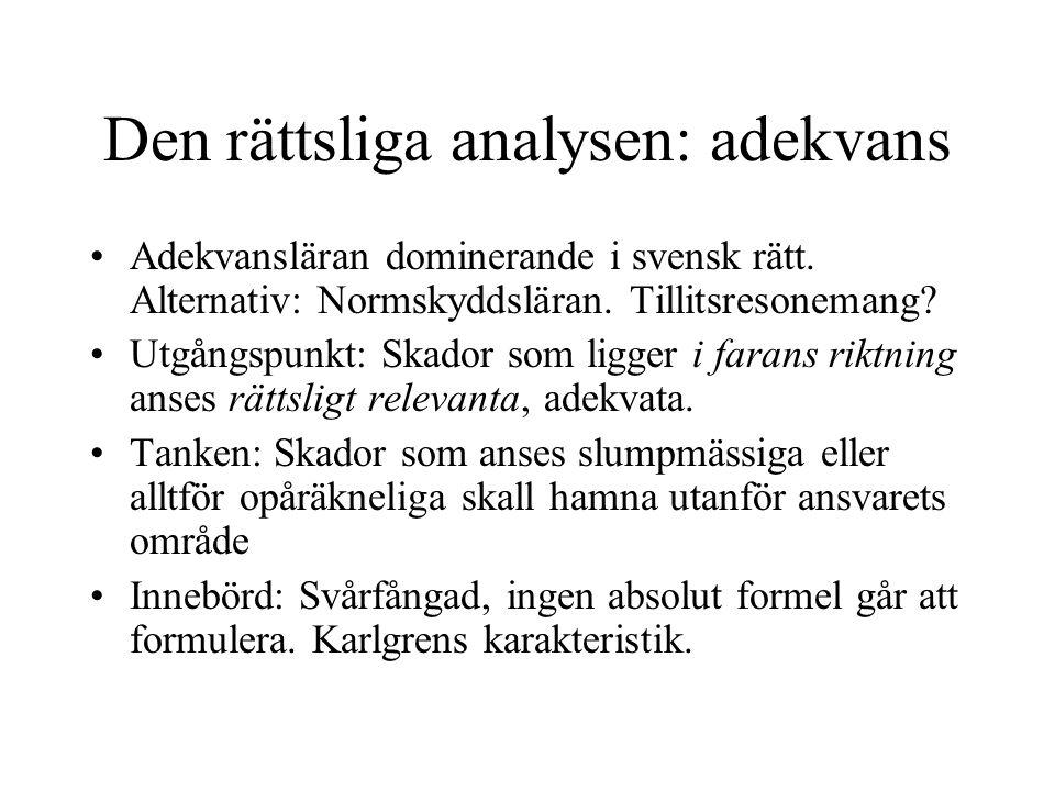 Den rättsliga analysen: adekvans Adekvansläran dominerande i svensk rätt. Alternativ: Normskyddsläran. Tillitsresonemang? Utgångspunkt: Skador som lig