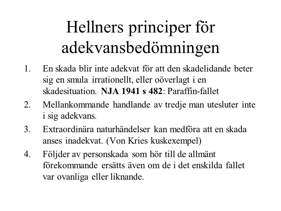 Hellners principer för adekvansbedömningen 1. En skada blir inte adekvat för att den skadelidande beter sig en smula irrationellt, eller oöverlagt i e