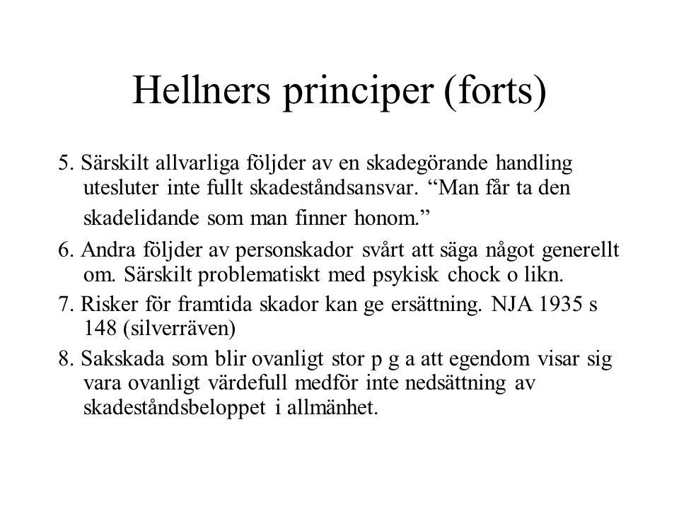 """Hellners principer (forts) 5. Särskilt allvarliga följder av en skadegörande handling utesluter inte fullt skadeståndsansvar. """"Man får ta den skadelid"""