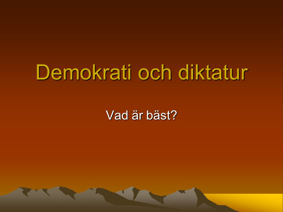Demokrati och diktatur Vad är bäst?